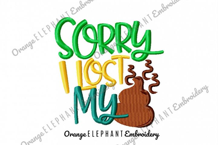 Sorry I lost My Poop Unique Urban Machine Embroidery Design digital File