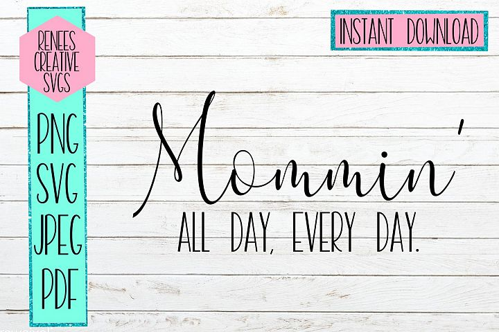 Mommin All Day, Every Day | Humor SVG | SVG Cutting File