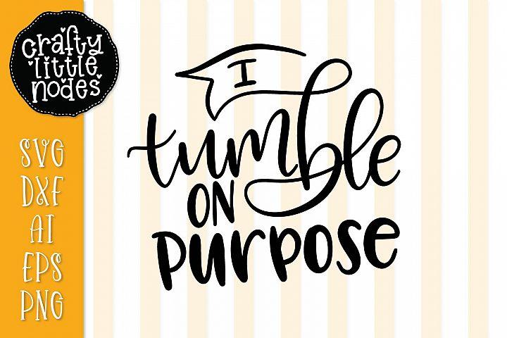 I Tumble On Purpose - Hand Lettered Design