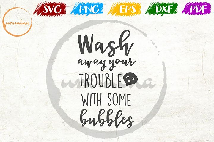 Wash Away Your Trouble Bathroom SVG PDF PNG