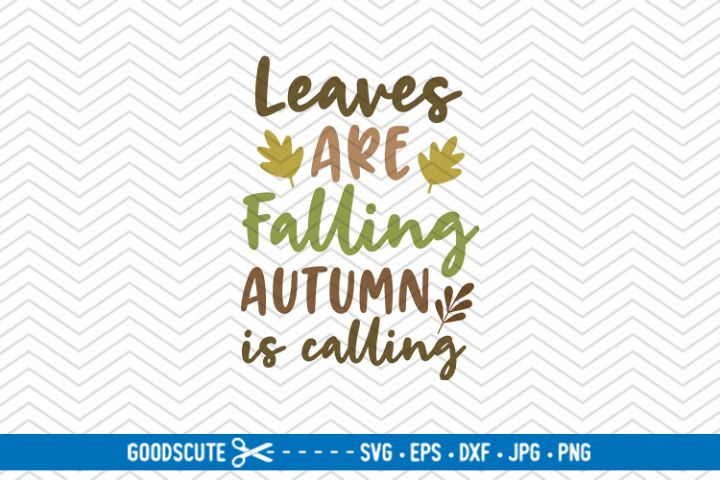 Get Leaves Are Falling Autumn Is Calling Svg Dxf Eps Ai Jpg Png Image