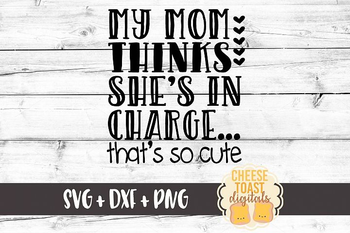 My Mom Thinks Shes In Charge Thats So Cute - Toddler SVG