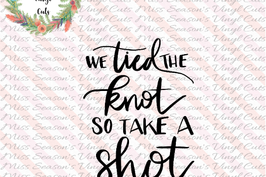 We Tied the Knot So Take a Shot SVG