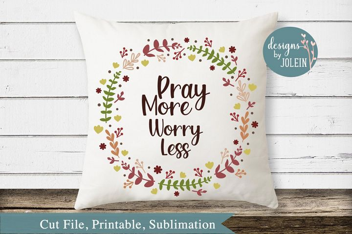 Pray More Worry Less SVG, png, eps, sublimation, printable