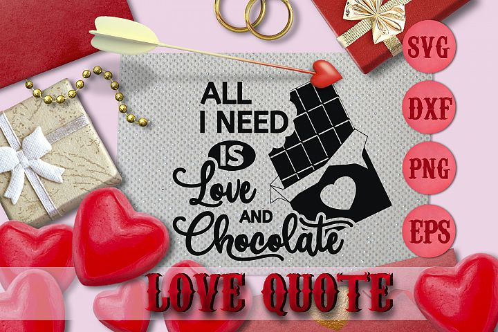 ALL I NEED IS LOVE AND CHOCO quote Valentine svg Love SVG