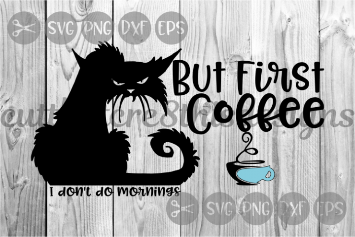 But First Coffee, Nasty Cat, Mornings, Cut File, SVG.