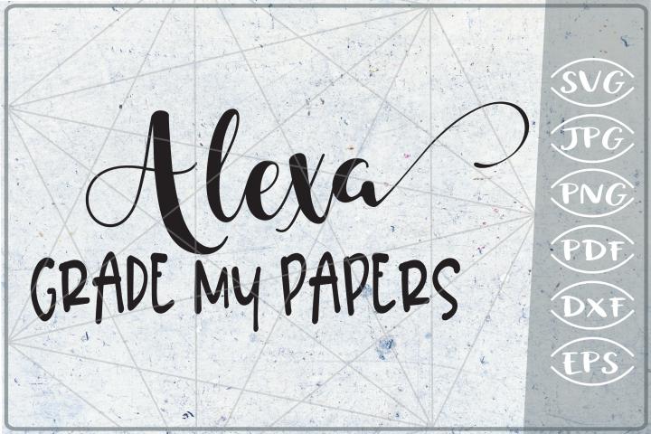 Alexa Grade My Papers SVG Cutting File - Teacher SVG