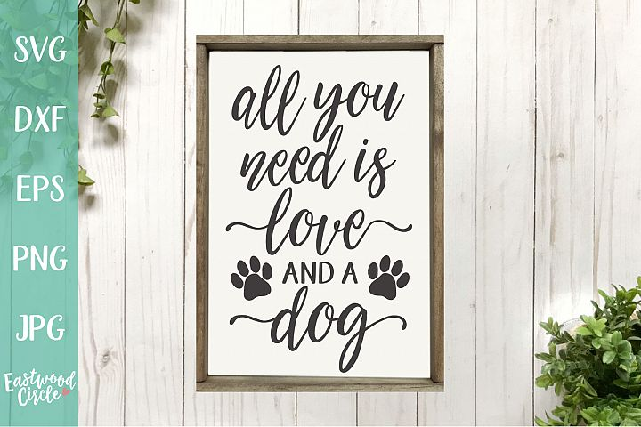 All You Need Is Love and a Dog - A Dog SVG File for Crafters