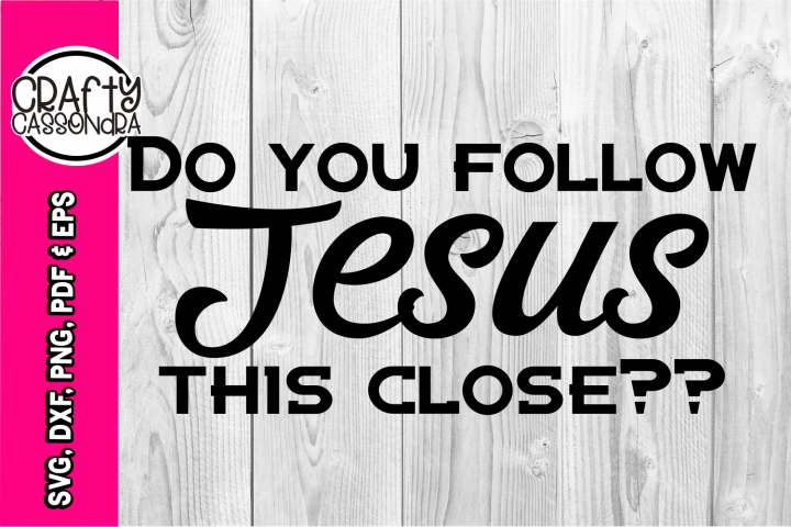 Do you follow Jesus this close? funny svg - for car decals