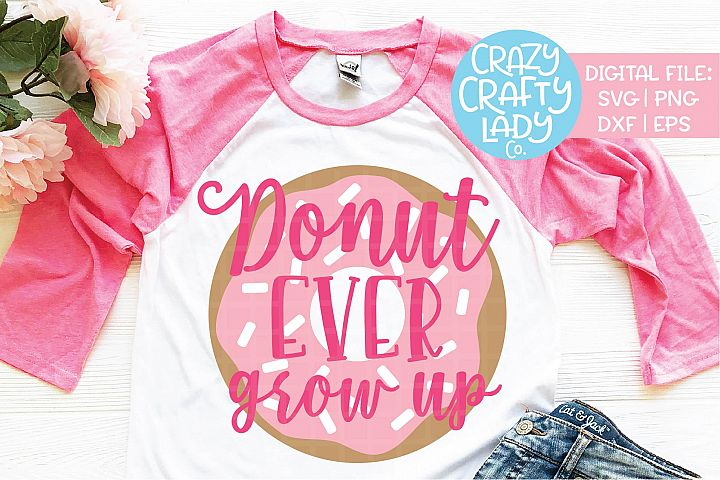 Donut Ever Grow Up Birthday SVG DXF EPS PNG Cut File