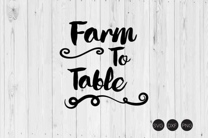 Farm To Table SVG, Farm SVG, DXF, PNG Cut Files
