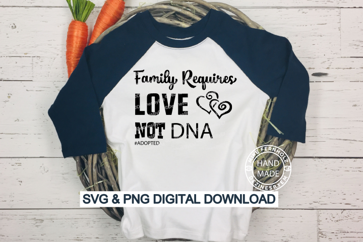 Family Requires Love not DNA #adopted DIGITAL DOWNLOAD