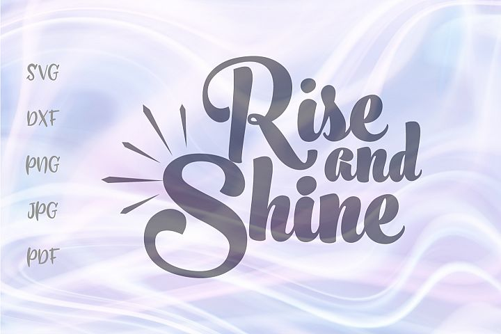 Rise and Shine Inspirational Cut File SVG DXF PNG JPG PDF