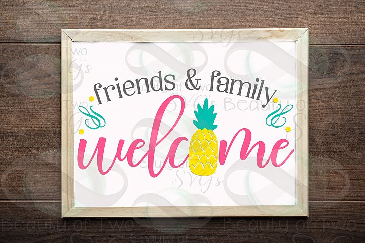Welcome pineapple svg, friends and family sign svg, Home svg