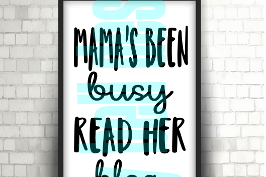 Mamas Been Busy, Read Her Blog - SVG, PNG, DXF file - Instant Download, Digital Download, Digital Print