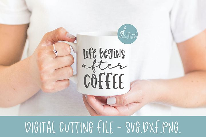Life Begins After Coffee - Coffee SVG Cut File
