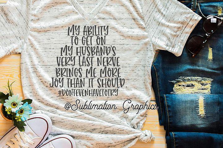 My Husbands Nerves Sublimation Digital Download
