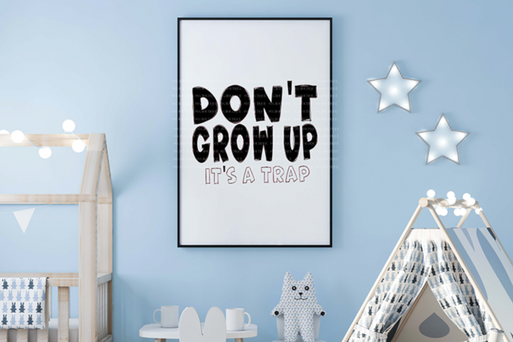 Dont Grow Up, Its A Trap SVG- Playroom Sign SVG PNG DFX
