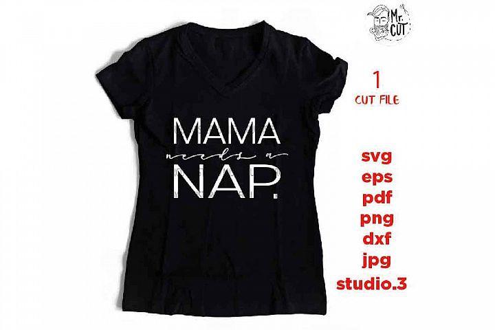 Mama needs a nap Svg, Mom needs sleep Svg, Mom Quote Svg, Mo