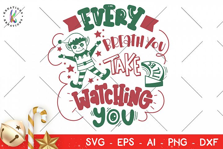 Every breath you take Ill be watching you svg Christmas Elf