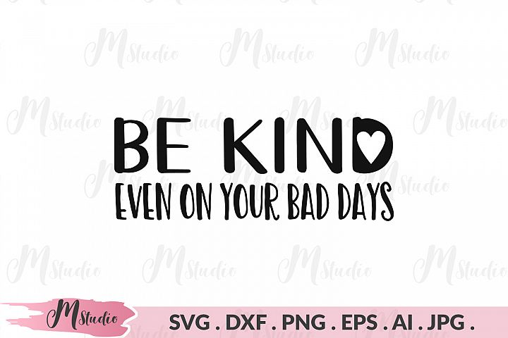 Be kind. Even on your bad days svg.