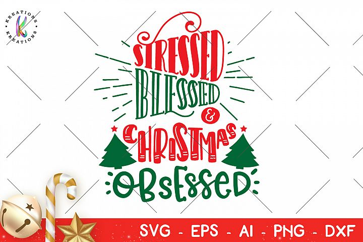 Stressed Blessed and Christmas Obsessed svg Christmas quote