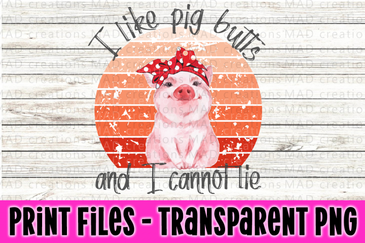 I Like Pig Butts and I Cannot Lie - Print File