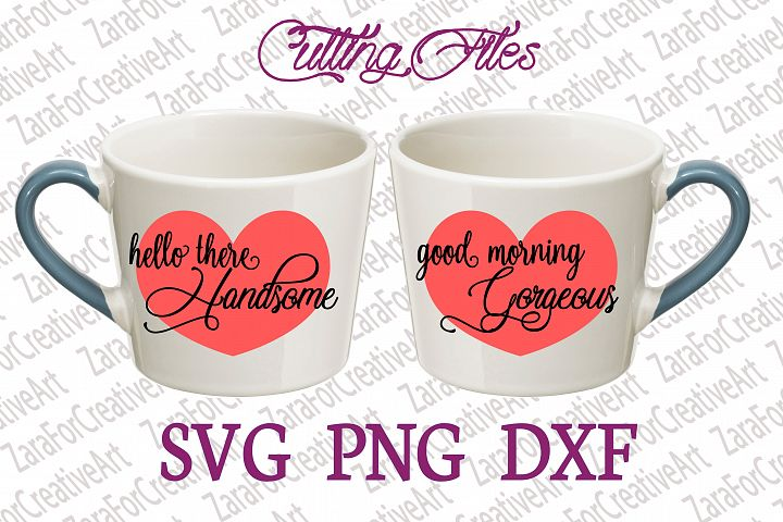 Hello There Handsome Good Morning Gorgeous SVG DXF PNG Cutting files Cricut Silhouette Cameo Die Cut love couple matching Hubby wife husband