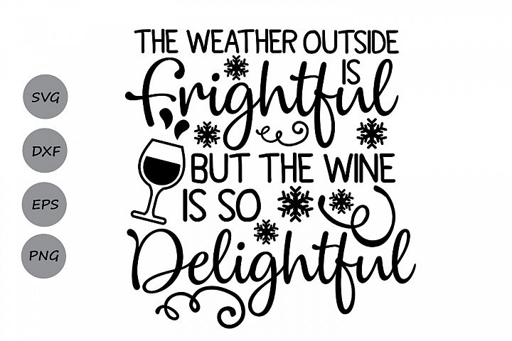 weather outside is frightful svg, christmas svg, wine svg.