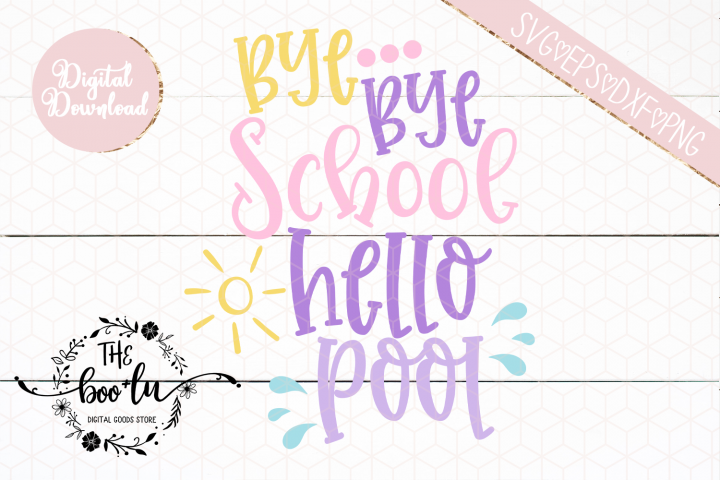 Bye Bye School Hello Pool SVG DXF EPS PNG Cutting File