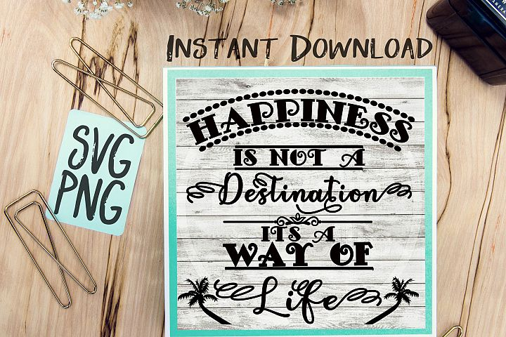 Happiness Is Not A Destination Its A Way Of Life SVG PNG Image Design for Cut Machines Print DIY Design Brother Cricut Cameo Cutout