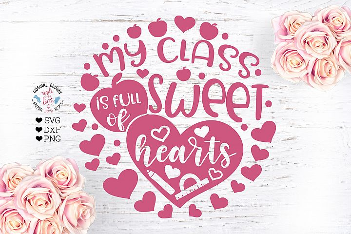 My Class is full of Sweet Hearts - Valentines Teacher SVG