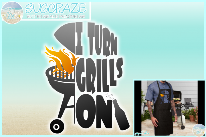 I Turn Grills On Quote with Grill and Flames SVG