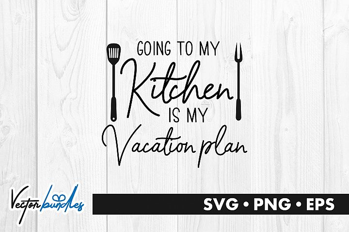 Going to my kitchen is my vacation plan svg