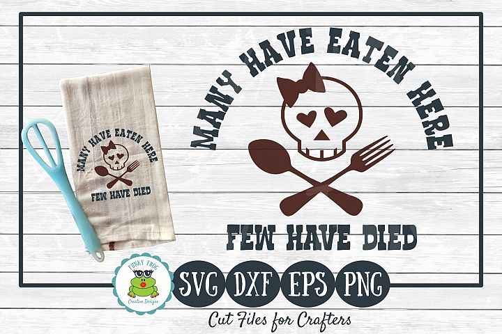 Many Have Eaten Here Few Have Died - Cooking SVG Cut File