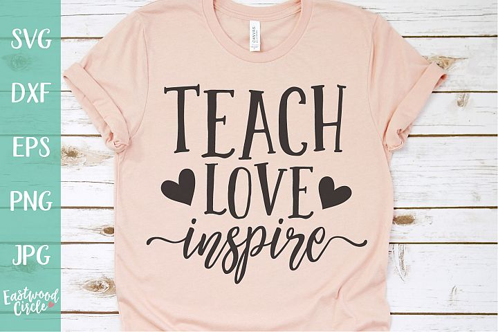 Teach Love Inspire - A Teacher SVG File for Crafters