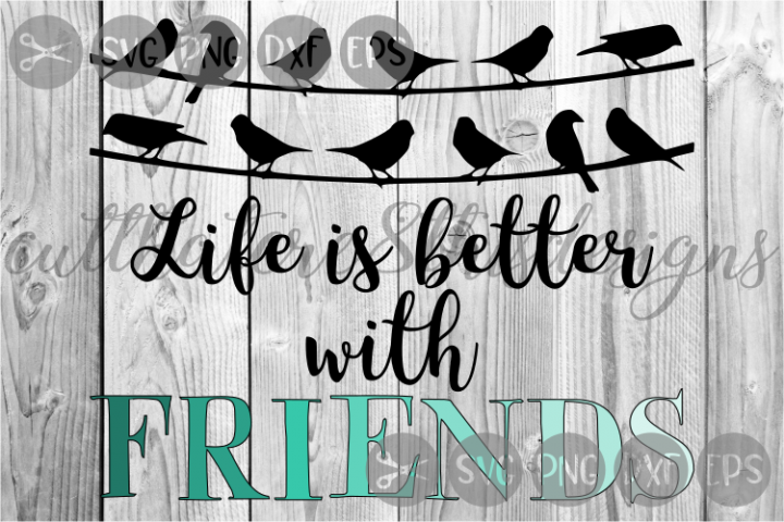 Life Is Better With Friends, Birds On A Wire, Cut File, SVG.