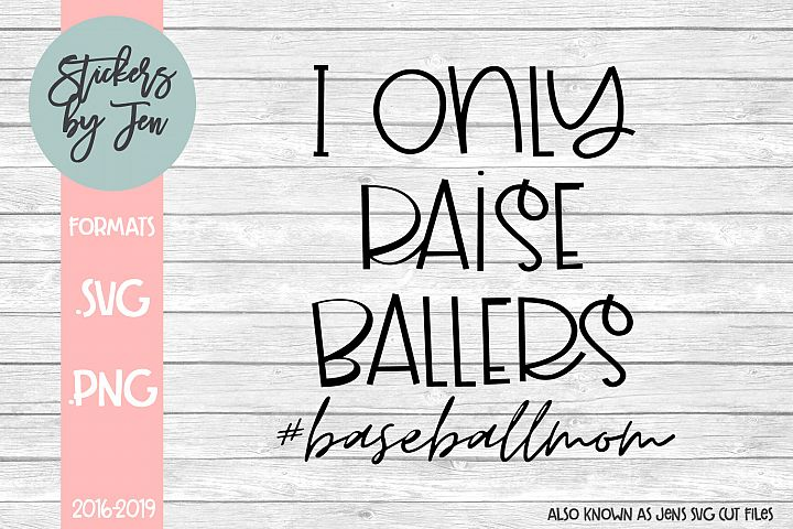 I Only Raise Ballers Baseball Mom SVG Cut File