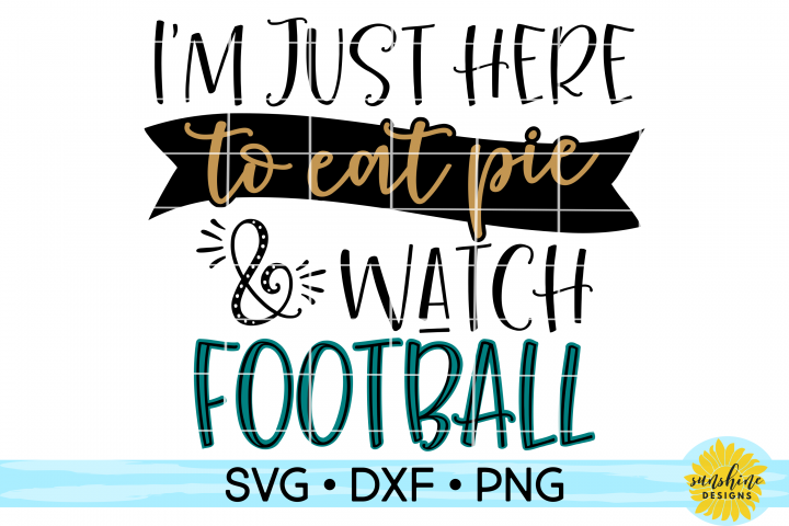IM JUST HERE TO EAT PIE & WATCH FOOTBALL| THANKSGIVING SVG