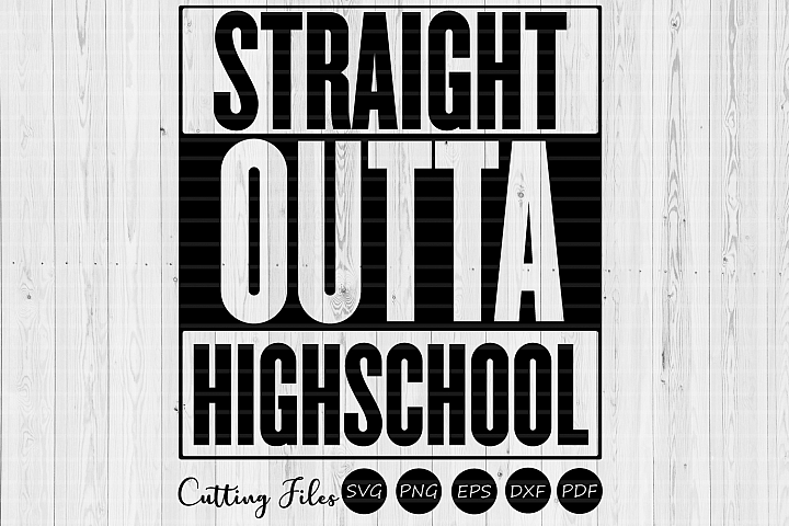 Straight outta highschool| SVG Cutting files|Commercial use