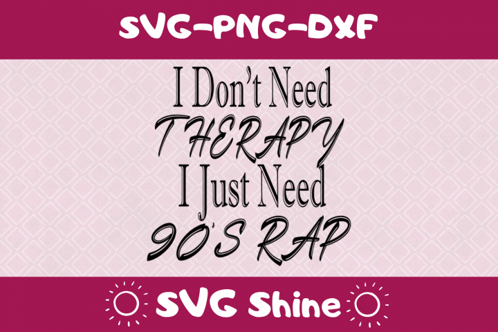 Funny Music 90s Rap SVG - I Dont Need Therapy - SVG, PNG