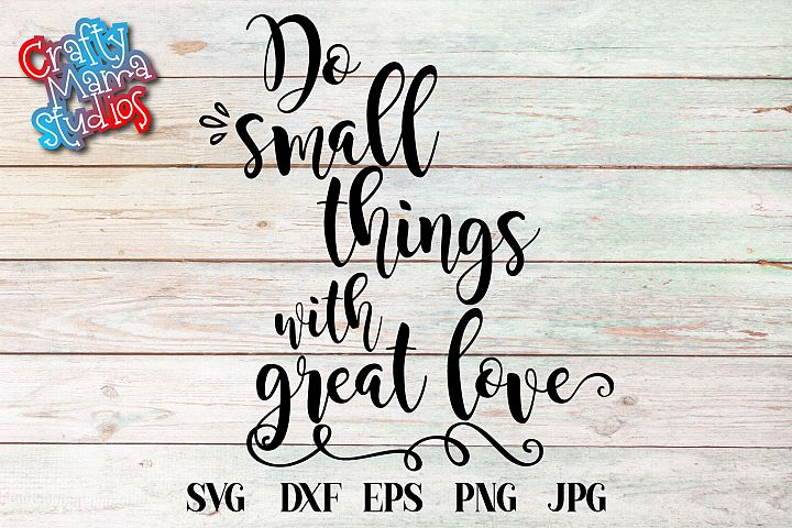 Do Small Things With Great Love SVG, Faith In God SVG