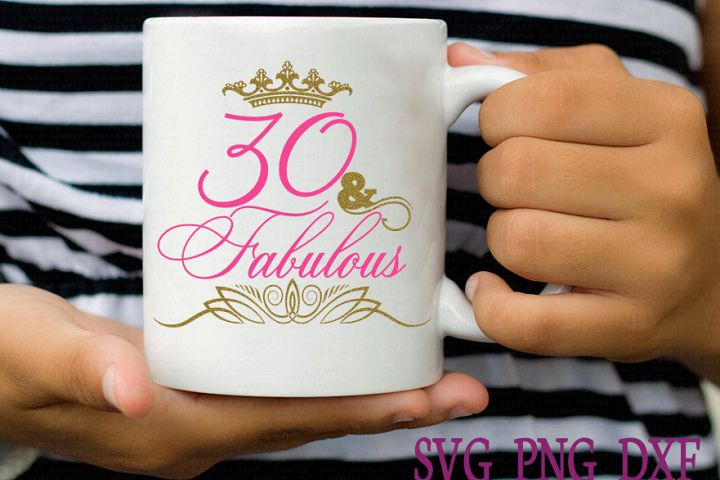 30 and Fabulous SVG DXF PNG 30 svg Birthday svg thirty Birthday svg Birthday Cut Files Clip Art Vector svg Crown svg Celebration svg Decal