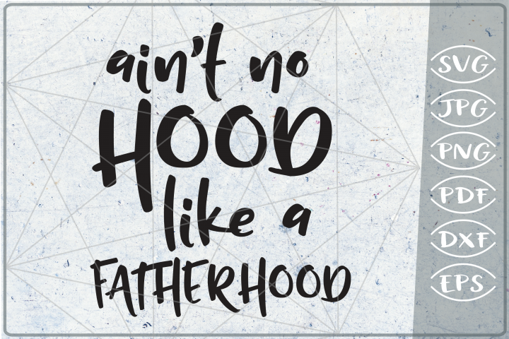 Aint No Hood Like A Fatherhood SVG Cutting File- Dad SVG