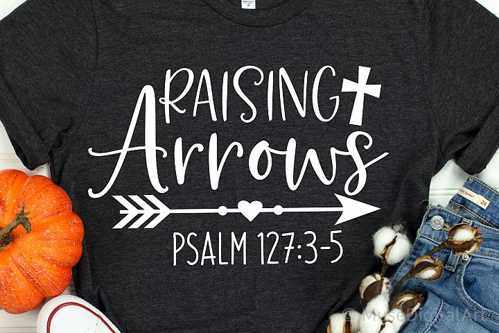 Raising Arrows Svg, Psalm 127 3-5 Svg, Scripture Svg, Bible