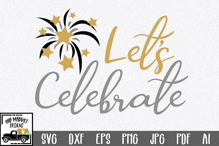 Lets Celebrate SVG Cut File - New Years SVG DXF EPS PNG