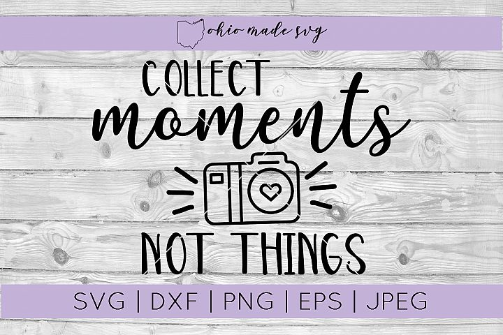 Collect Moments Not Things SVG