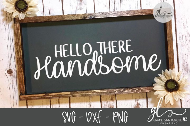 Hello There Handsome - SVG Cut File