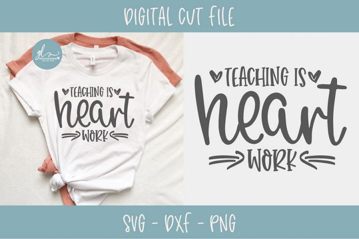 Teaching Is Heart Work - Teacher SVG Cut File