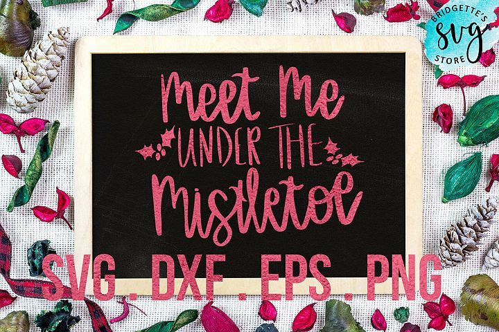 Meet Me Under the Mistletoe handlettered SVG, DXF, PNG, EPS